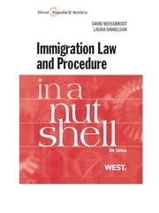 Weissbrodt and Danielson's Immigration Law and Procedure in a Nutshell, 6th ebook by David Weissbrodt, Laura Danielson