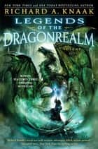 Legends of the Dragonrealm, Vol. III ebook by Richard A. Knaak