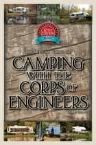 The Wright Guide to Camping With the Corps of Engineers - The Complete Guide to Campgrounds Built and Operated by the U.S. Army Corps of Engineers ebook by Don Wright
