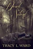 Dead Silent ebook by Tracy L. Ward