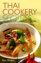 Thai Cookery Secrets - How to cook delicious curries and pad thai ebook by Kris Dhillon