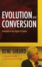 Evolution and Conversion - Dialogues on the Origins of Culture ebook by René Girard