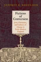 Fictions of Conversion ebook by Jeffrey S. Shoulson