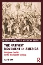 The Nativist Movement in America ebook by Katie Oxx