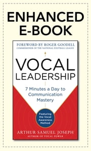 Vocal Leadership: 7 Minutes a Day to Communication Mastery, with a foreword by Roger Goodell - 7 Minutes a Day to Communication Mastery, with a foreword by Roger Goodell ebook by Arthur Samuel Joseph