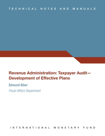 Revenue Administration: Taxpayer Audit--Development of Effective Plans (EPub) (PDF Download) ebook by International Monetary Fund