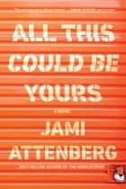 All This Could Be Yours e-bok by Jami Attenberg