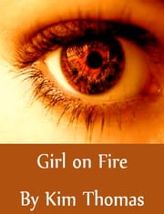 Girl On Fire ebook by Kim Thomas