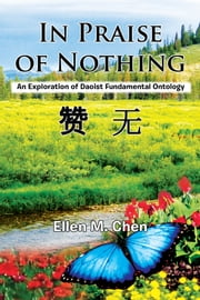 In Praise of Nothing - An Exploration of Daoist Fundamental Ontology ebook by Ellen M. Chen