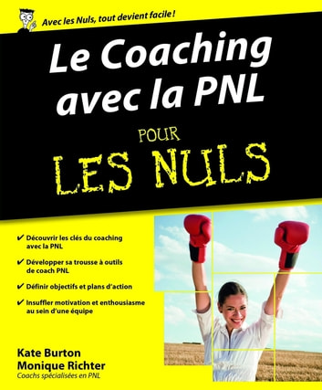 Le Coaching avec la PNL pour les Nuls ebook by Monique RICHTER,Kate BURTON