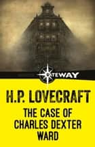 The Case of Charles Dexter Ward ebook by H.P. Lovecraft
