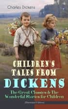 Children's Tales from Dickens – The Great Classics & The Wonderful Stories for Children (Illustrated Edition) - Oliver Twist, David Copperfield, Great Expectations, A Christmas Carol, Holiday Romance, The Old Curiosity Shop, Nicholas Nickleby, Martin Chuzzlewit, Christmas Stories, A Child's Dream of a Star… eBook by Charles Dickens, George Cruikshank, Hablot Knight Browne,...