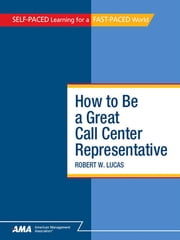 How To Be a Great Call Center Representative: EBook Edition ebook by Robert W. LUCAS