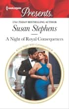 A Night of Royal Consequences - A Royal Pregnancy Romance ebook by Susan Stephens