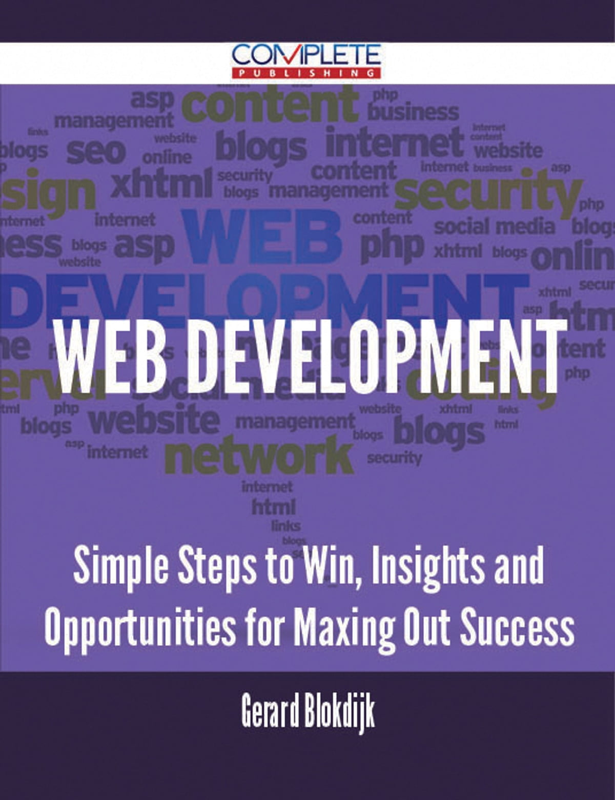 Web Development - Simple Steps to Win, Insights and Opportunities for  Maxing Out Success ebook by Gerard Blokdijk - Rakuten Kobo