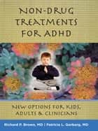 Non-Drug Treatments for ADHD: New Options for Kids, Adults, and Clinicians ebook by Richard P. Brown,Patricia L. Gerbarg, M.D.
