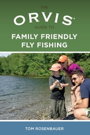 Orvis Guide to Family Friendly Fly Fishing ebook by Tom Rosenbauer