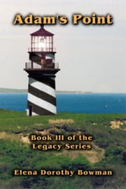 Adam's Point: Book III Legacy Series ebook by Elena Dorothy Bowman