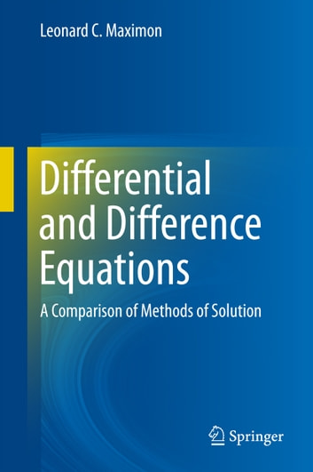 Differential and Difference Equations - A Comparison of Methods of Solution ebook by Leonard C. Maximon