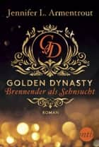 Golden Dynasty - Brennender als Sehnsucht ebook by Jennifer L. Armentrout, Barbara Röhl