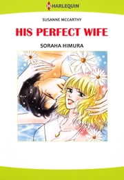 HIS PERFECT WIFE (Harlequin Comics) - Harlequin Comics ebook by Soraha Himura,Susanne McCarthy