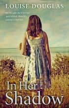In Her Shadow - A dark and thrilling read from the Richard & Judy bestseller ebook by Louise Douglas