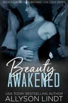 Beauty Awakened - A Ménage Romance Duet ebook by