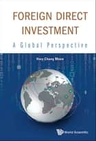 Foreign Direct Investment - A Global Perspective ebook by Hwy-Chang Moon
