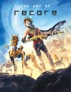 The Art of ReCore ebook by ART TK
