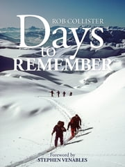 Days to Remember - Adventures and reflections of a mountain guide ebook by Rob Collister