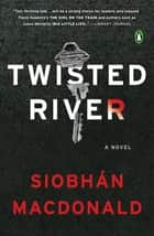 Twisted River - A Novel ebook by Siobhan MacDonald