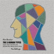 The 5 Human Types: Types That Should and Should Not Marry Each Other, Volume 6 audiobook by Elsie Benedict