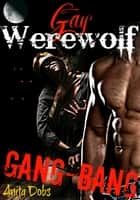Gay Werewolf Gang Bang ebook by