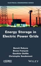 Energy Storage in Electric Power Grids ebook by Christophe Saudemont, Bruno François, Benoît Robyns,...