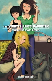 The Storyteller's Daughter - Where the Story Begins ebook by Sharon Dawn Selby