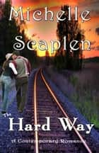 The Hard Way ebook by Michelle Scaplen