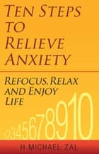 Ten Steps to Relieve Anxiety ebook by H. Michael Zal