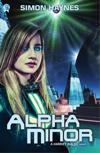 Alpha Minor - Book 2 in the Harriet Walsh series ebook by Simon Haynes