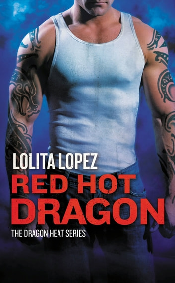 Red Hot Dragon ebook by Lolita Lopez