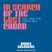 In Search of the Lost Chord - 1967 and the Hippie Idea audiobook by Danny Goldberg