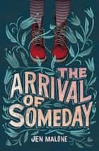 The Arrival of Someday ebook by Jen Malone