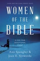 Women of the Bible - A One-Year Devotional Study ebook by Ann Spangler, Jean E. Syswerda