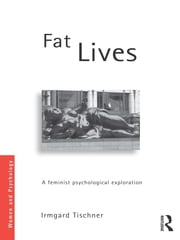 Fat Lives - A Feminist Psychological Exploration ebook by Irmgard Tischner