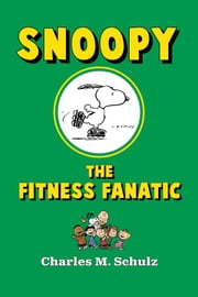 Snoopy the Fitness Fanatic ebook by Charles M. Schulz