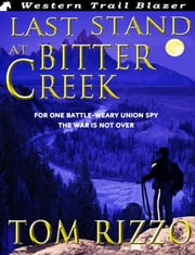 Last Stand at Bitter Creek ebook by Tom Rizzo