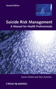 Suicide Risk Management - A Manual for Health Professionals ebook by Sonia Chehil,Stanley P. Kutcher