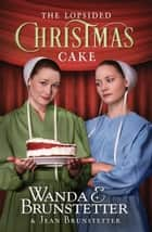The Lopsided Christmas Cake ebook by Wanda E. Brunstetter, Jean Brunstetter