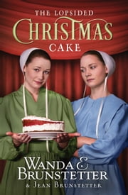 The Lopsided Christmas Cake ebook by Wanda E. Brunstetter,Jean Brunstetter