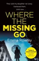 Where the Missing Go - A brilliantly twisty psychological thriller that will leave you breathless 電子書籍 by Emma Rowley