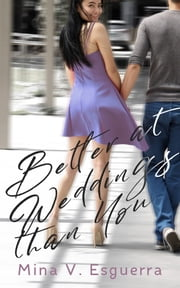 Better at Weddings Than You ebook by Mina V. Esguerra